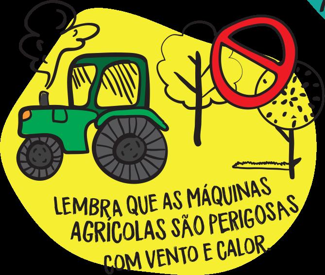 Lembra que as máquinas agrícolas são perigosas com vento e calor.